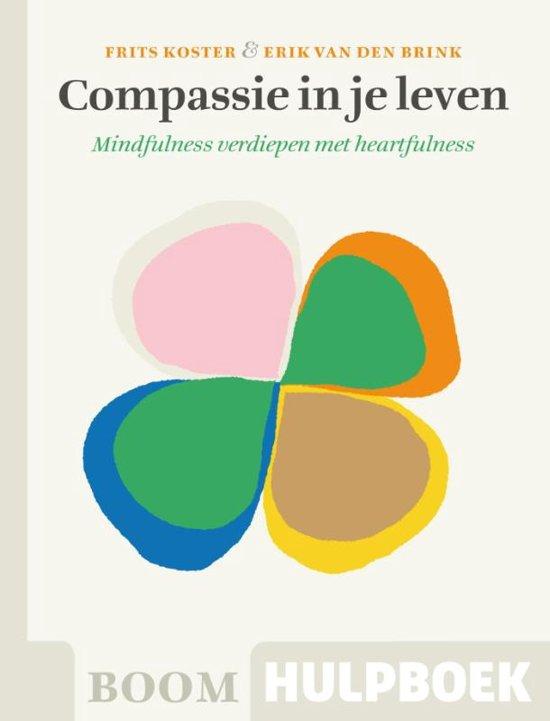 Boek Frits Koster en Erik van den Brink, Compassie in je leven, Mindfulness verdiepen met heartfulness